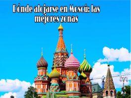 Dónde alojarse en Moscú, mejores zonas